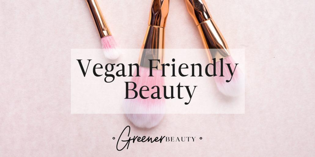 Vegan Friendly Beauty