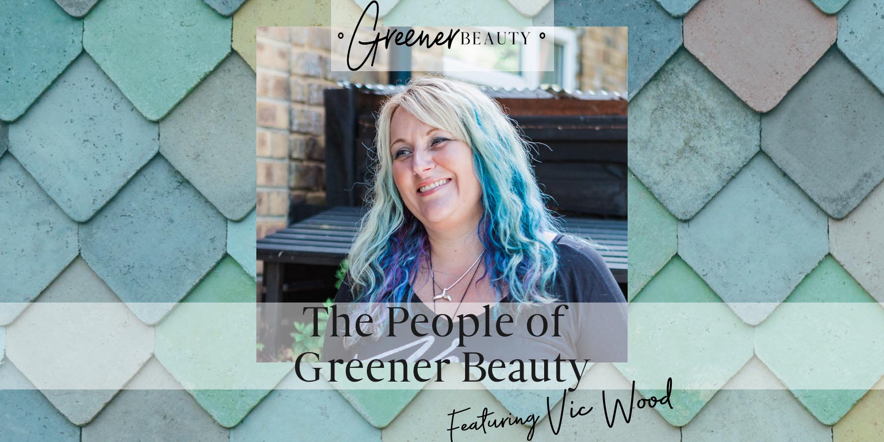 Vic Wood of Greener Beauty