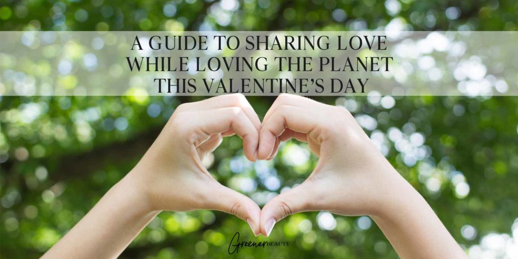 A guide to sharing love while loving the planet this Valentine's Day
